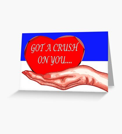 GOT A CRUSH ON YOU 2 Greeting Card