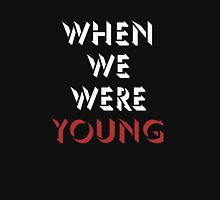 When We Were Young (I) - Adele Unisex T-Shirt