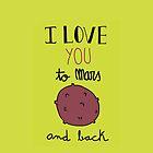 I love you to Mars and back! (green) by Marina Vidal