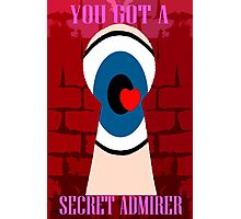 YOU GOT A SECRET ADMIRER Photographic Print