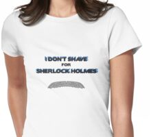 I DON'T SHAVE FOR SHERLOCK HOLMES Womens Fitted T-Shirt