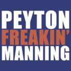 Peyton FREAKIN' Manning by popularthreadz