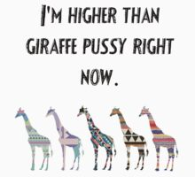 I'm higher than giraffe pussy right now by Carla  Rosales