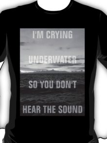 Props & Mayhem -- I'm Crying Underwater So You Don't Hear the Sound T-Shirt