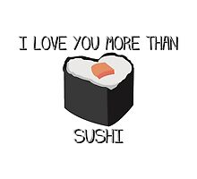I LOVE YOU MORE THAN SUSHI by MadNic