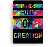 life is full of creation Canvas Print