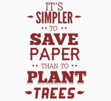 It's Simpler To Save Paper Than To Plant Trees by BrightDesign