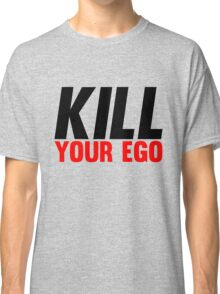 Kill Your Ego Classic T-Shirt