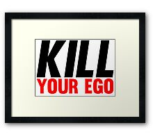 Kill Your Ego Framed Print