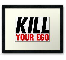 Kill Your Ego Framed Print