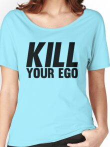 Kill Your Ego | BLACK. Women's Relaxed Fit T-Shirt