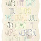 When life gives you lemons, by Wendy Senssen