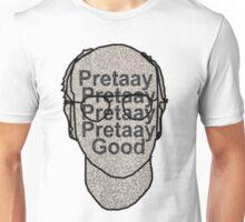 Pretaay Pretaay Good.  Unisex T-Shirt