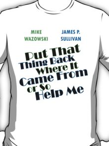 Put that thing back where it came from T-Shirt