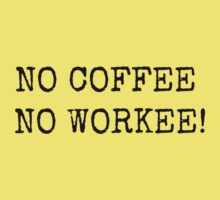 NO COFFEE, NO WORKEE! by Bundjum