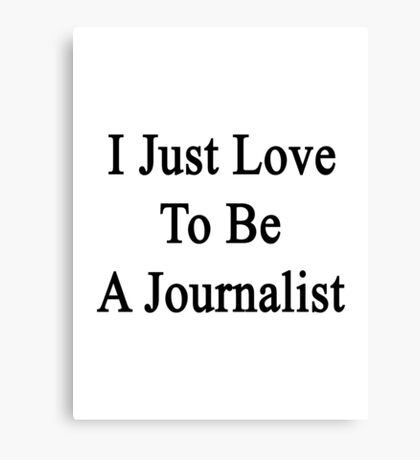 I Just Love To Be A Journalist  Canvas Print