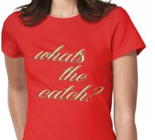 what's the catch? Womens Fitted T-Shirt