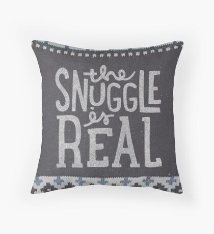 the SNUGGLE is REAL Throw Pillow