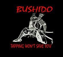 """Bushido:Tapping Won't Save You""  by echoesofheaven"