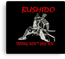 """Bushido:Tapping Won't Save You""  Canvas Print"