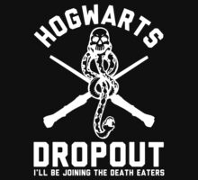 Hogwarts Dropout, Ill Be Joining The Death eaters - Harry Potter Shirt by printproxy
