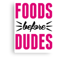 Foods Before Dudes Canvas Print