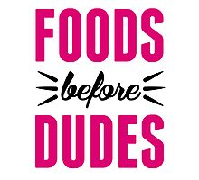 Foods Before Dudes Photographic Print