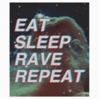 Eat Sleep Rave Repeat by galaxyshirts