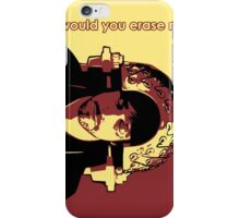 Would you erase me? iPhone Case/Skin