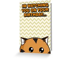 Fuzzballs I'm Watching You On Your Birthday Tiger Greeting Card