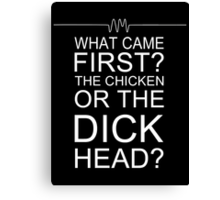 Chicken or Dickhead? Canvas Print