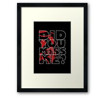 Moriarty Did you miss me? Framed Print