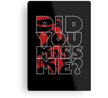Moriarty Did you miss me? Metal Print