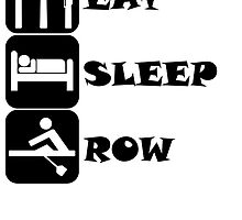 Eat Sleep Row by kwg2200