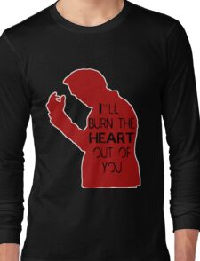 I'll burn the heart out of you- Red Long Sleeve T-Shirt