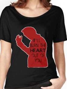I'll burn the heart out of you- Red Women's Relaxed Fit T-Shirt
