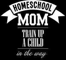 homeschool mom train up a child in the way by tdesignz