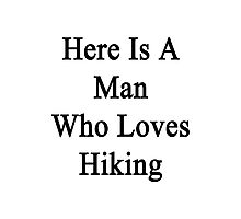 Here Is A Man Who Loves Hiking  Photographic Print