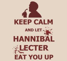 Keep calm and.... Let Hannibal Lecter eat you up. by FandomizedRose