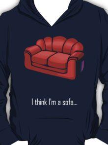 I think I'm a sofa... T-Shirt