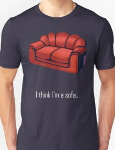 I think I'm a sofa... Unisex T-Shirt