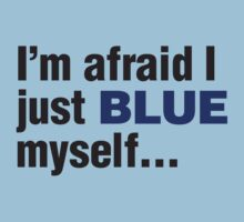 I'm afraid I just blue myself... by RocketmanTees