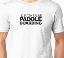 I'd rather be Paddle Boarding Unisex T-Shirt