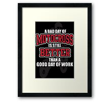 A bad day of motocross is still better than a good day of work Framed Print