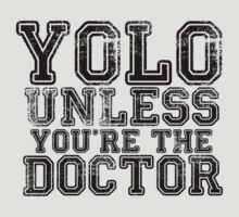 Yolo Unless You're The Doctor by Stewart Leach