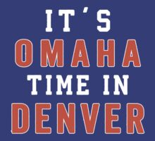 It's Omaha Time In Denver by designsbybri