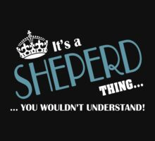It's a SHEPERD thing, you wouldn't understand by kin-and-ken