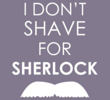 I Don't Shave for Sherlock T-Shirt