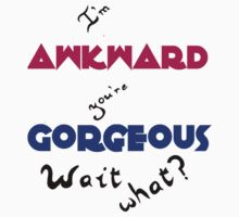 I'm Awkward You're Gorgeous by annbelleproject