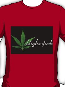 High as fuck T-Shirt